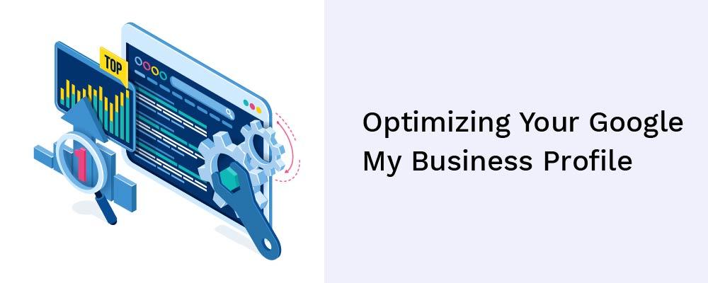 optimizing your google my business profile