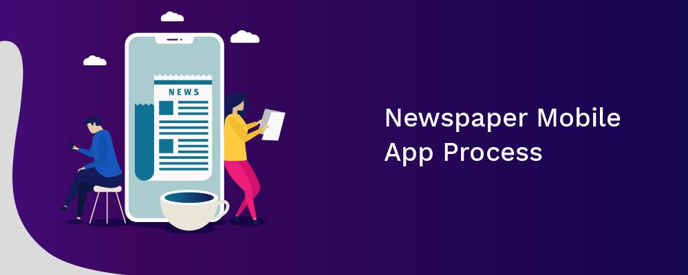 newspaper mobile app process