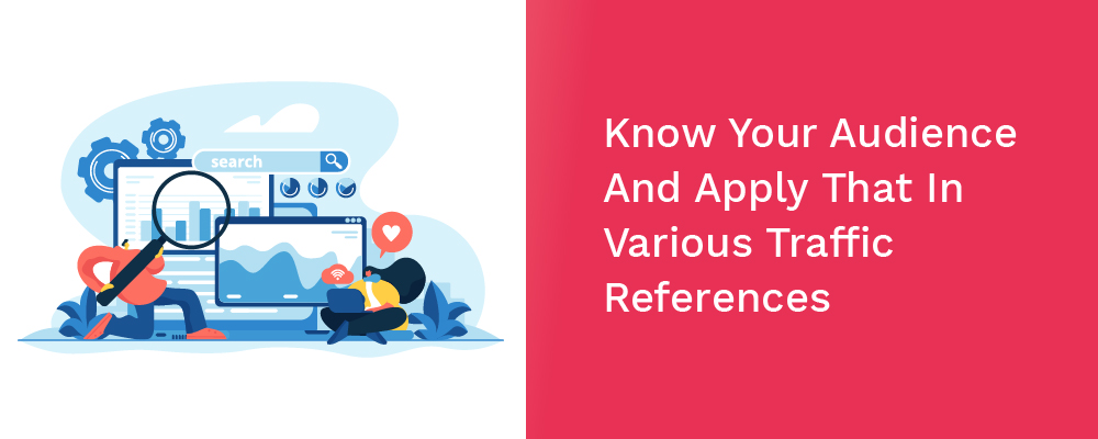 know your audience and apply that in various traffic references