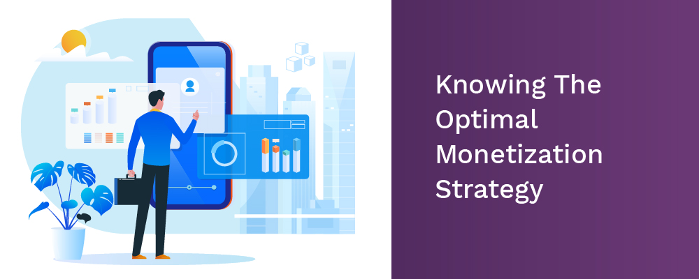 knowing the optimal monetization strategy