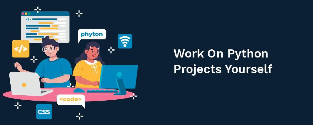 work on python projects yourself