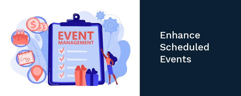 enhance scheduled events