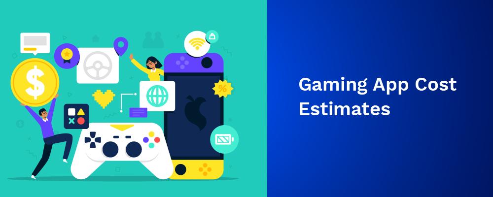 gaming app cost estimates
