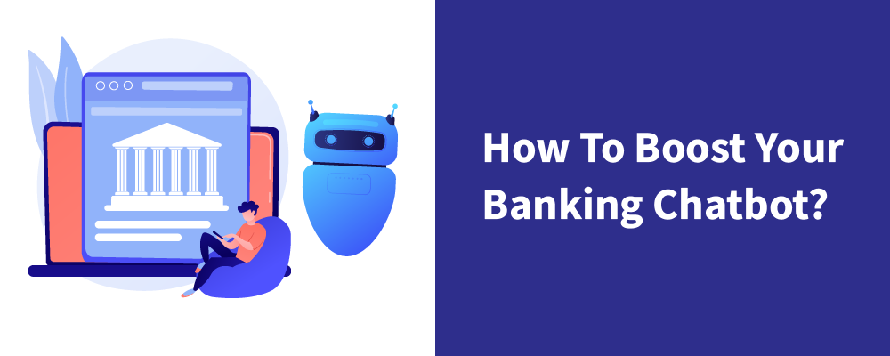 how to boost your banking chatbot