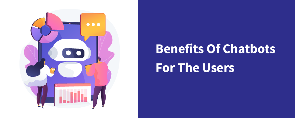 benefits of chatbots for the users