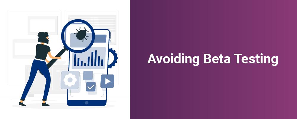 avoiding beta testing