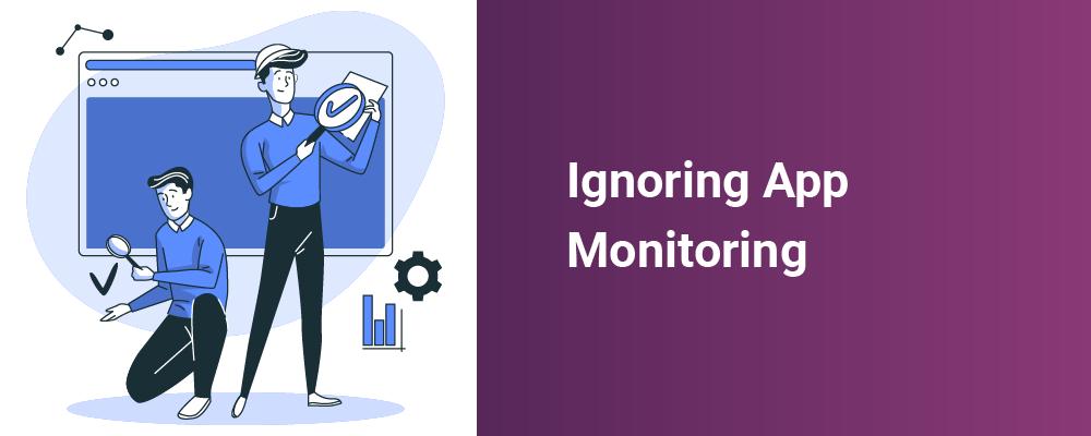 ignoring app monitoring