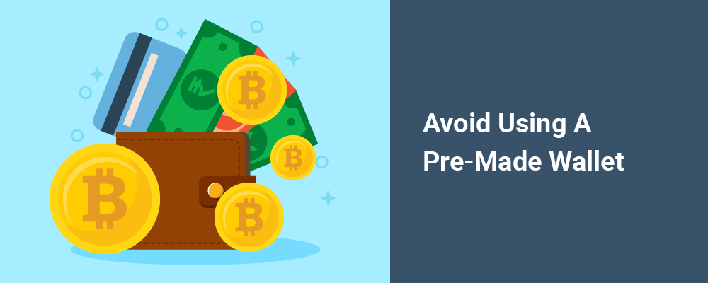 avoid using a pre-made wallet