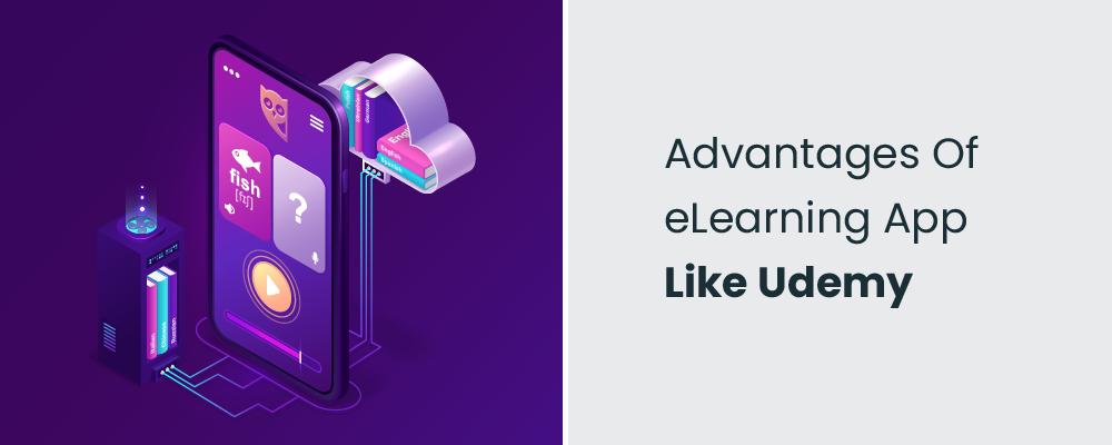advantages of elearning app like udemy