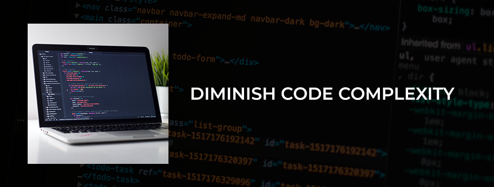 diminish code complexity
